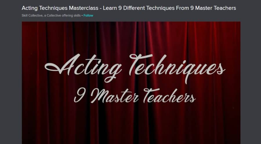 Skillshare: Acting Techniques Masterclass – Learn 9 Different Techniques from 9 Master Teachers