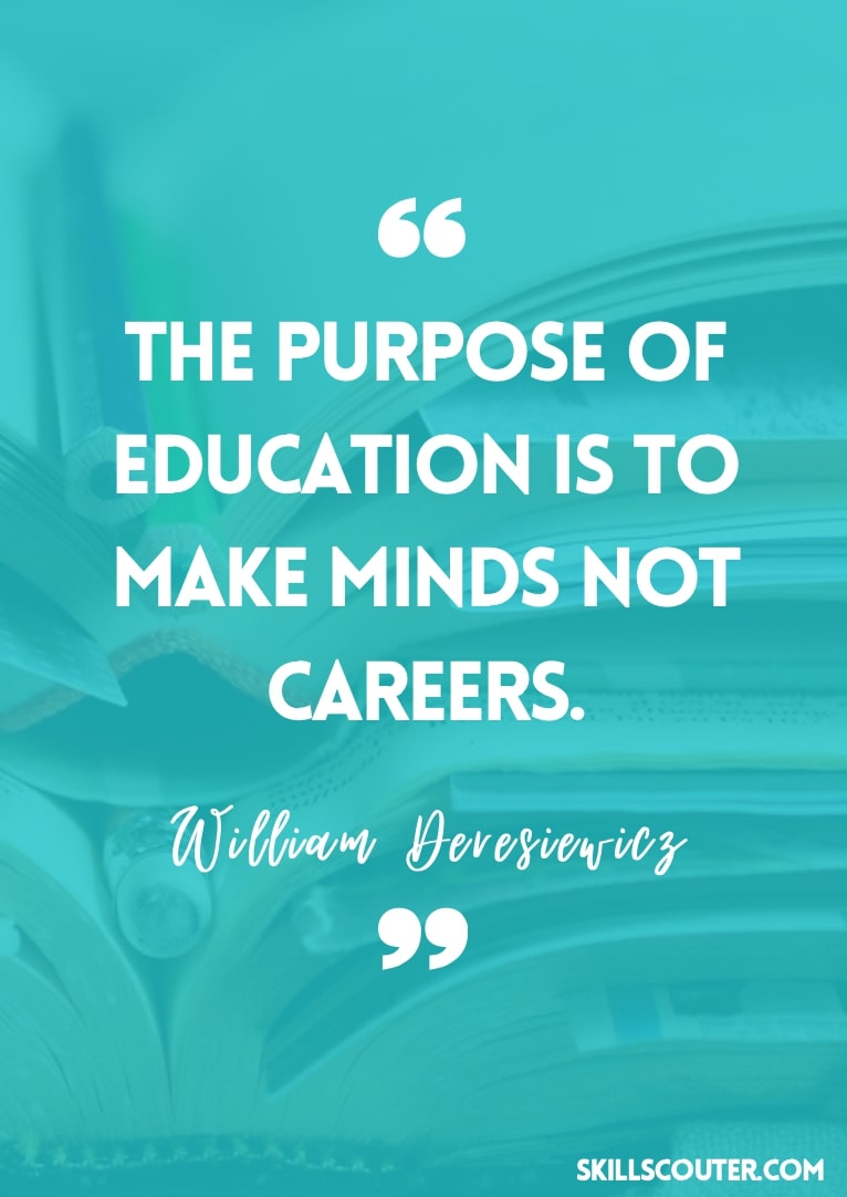 The purpose of education is to make minds not careers. - William Deresiewicz