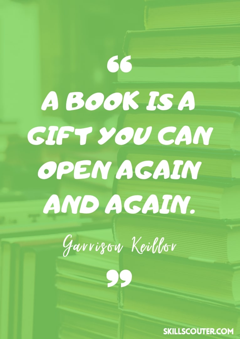 A book is a gift you can open again and again - Garrison Keillor