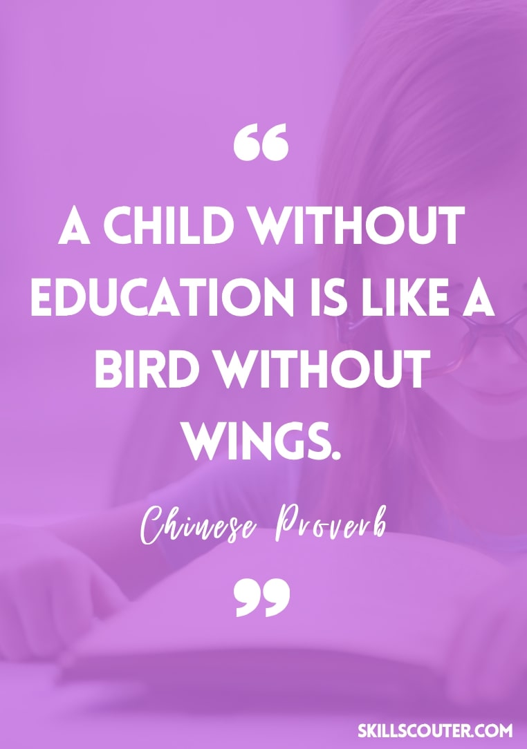 A child without education is like a bird without wings -Chinese Proverb