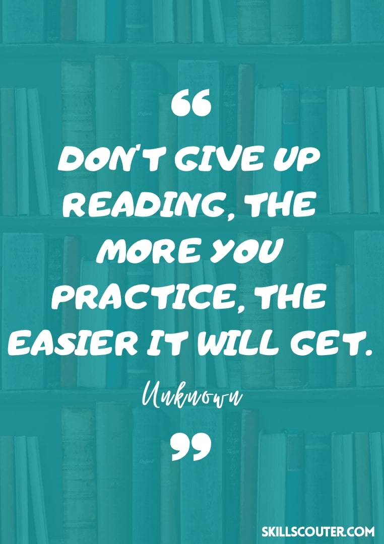 Don't give up reading, the more you practice, the easier it will get quote