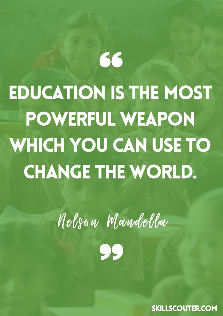 Education is the most powerful weapon which you can use to change the world - Nelson Mandella