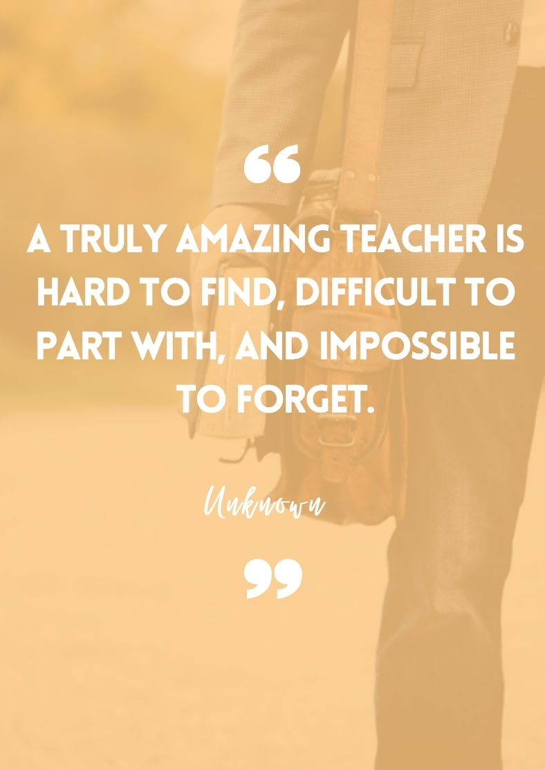 """""""A truly amazing teacher is hard to find, difficult to part with, and impossible to forget."""" - Unknown"""