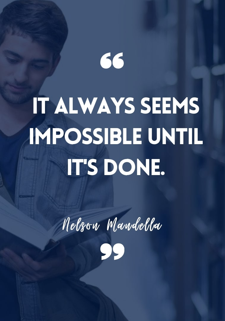 """""""It always seems impossible until it's done."""" - Nelson Mandella motivational student quotes"""