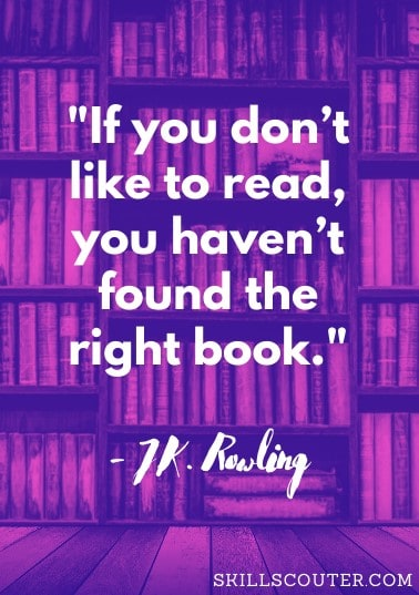 If you don't like to read, you haven't found the right book jk rowling quote